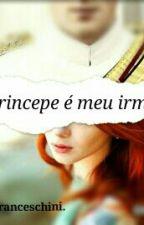 O Princepe é o Meu Irmão? by CrisCamys