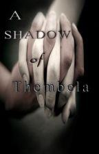 A Shadow of Thembela by SunshineNikki