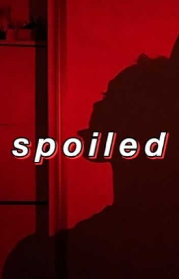 Spoiled » H.S. «  {ON HOLD}