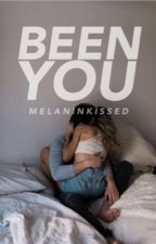 Been You | HIATUS by melaninkissed