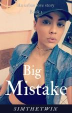 Big Mistake (An Urban Love Story) by Simthetwin