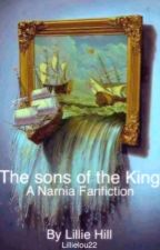 [ON HOLD] The Sons of the King ~ A Chronicles of NARNIA Fanfiction by Lillielou22