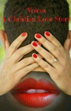 Voices  (A Christian Love Story) by maryyy_2020