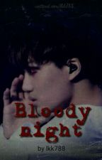 BLOODY NIGHT {A kaisoo/chansoo Fanfiction} by -kattae-