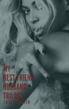 My Best Friends Husband Trilogy ☑️ by LatayaCarter
