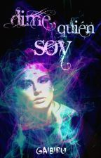 Dime Quién Soy [1a parte] by Gaibiru