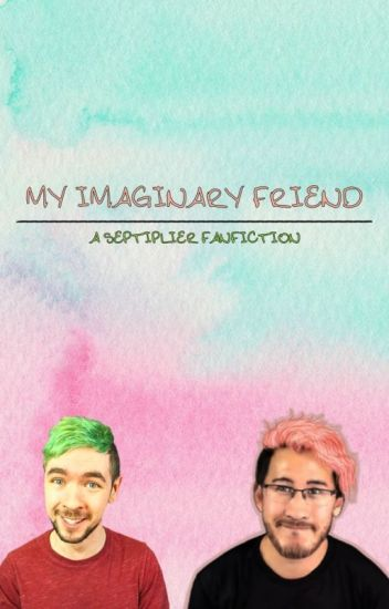My Imaginary Friend ☾ Septiplier Fanfiction