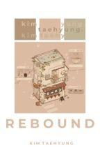 Rebound + k.t.h  | #Wattys2016  by syeobie