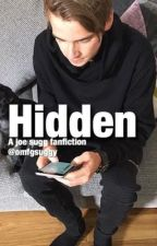 Hidden ~ A joe sugg fanfiction by heartfeltjaspar