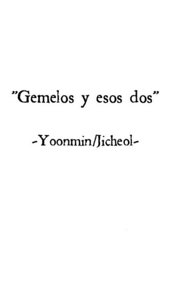 """""""Gemelos y esos dos"""" -Yoonmin/Jicheol-"""