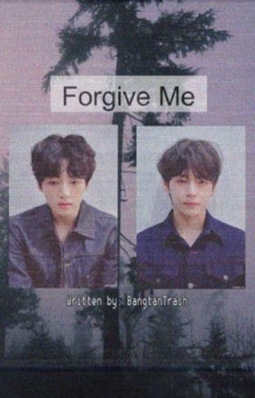Forgive me [EDITING HIATUS]