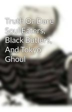 Truth Or Dare Soul Eaters, Black Butlers, And Tokyo Ghoul by AngelvsDemons163