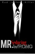 Seducing Mr.Wrong by Red_sillent_killer