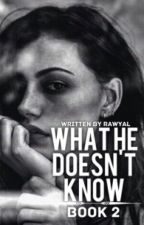 What He Doesn't Know by RawYal