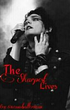 The Sharpest Lives {COMPLETED} by xemoballerinax