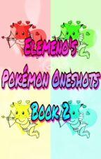 Elemeno's Pokemon Oneshots Book 2 by PersonSayinStuff