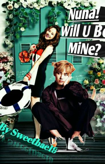 Nuna,will U Be Mine?(V♥ji Hyo Love Story)✔✔