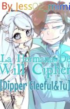 La Hermana De Will Cipher [Dipper Gleeful & Tu]|Cancelada| by Jess02_mimi