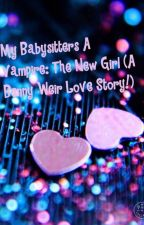 My Babysitters A Vampire: The New Girl(A Benny Weir Love Story!) by CheniseRobson93