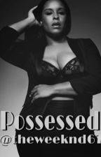 Possessed by theweeknd67