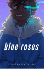 Blue Roses (Human! Sans x Monster! Reader) by MeIzNotSmart