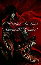 A Warrior To Love *AlucardXReader* by moosazombie