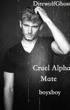 The Cruel Alpha Mate by DirewolfGhostx