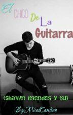 El Chico De La Guitarra(Shawn Mendes Y Tu) by MicalCanteno