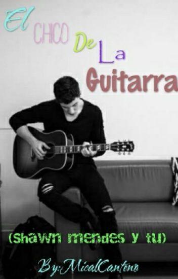 El Chico De La Guitarra(Shawn Mendes Y Tu)