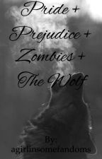 Pride + Prejudice + Zombies + The Wolf by agirlinsomefandoms