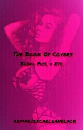 The Book Of Covers (Blend Pics, & Etc) by RRMarieXCarleanBlack