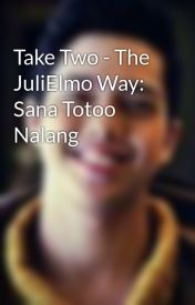 Take Two - The JuliElmo Way: Sana Totoo Nalang by SuperZephy