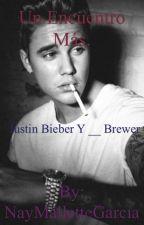 Un Encuentro Mas.- Justin Bieber y Tu HOT by NayMalletteGarcia