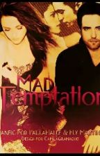 Mad Temptation  by EmmyStelleGrey16