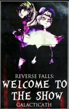 Reverse Falls: Welcome to the Show by galacticath