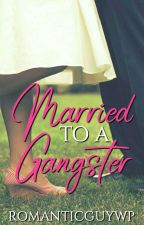 MARRIED TO A GANGSTER Season1 by RomanticGuyWP
