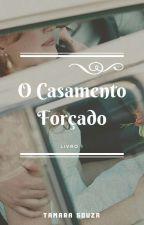 O Casamento Forçado  (Em Reforma) by TamaraESouza