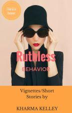 Ruthless Behavior by Kharma_Kelley