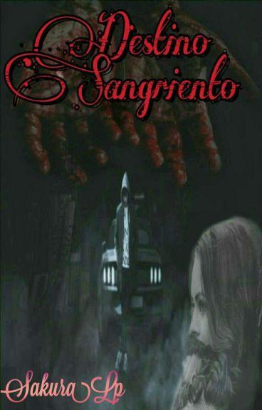 Bloody Destiny {Destino Sangriento}(Editando)