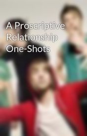 A Proscriptive Relationship One-Shots by Andreaimogen