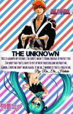 The Unknown [Bleach Fanfic] by Rin_Chi_Hatake