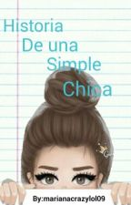 Historia De Una Simple Chica by marianacrazylol09