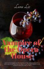 Vampire Of The Opera House (#Wattys2016) by IceShadow34