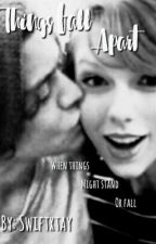 Things Fall Apart  {Haylor} by Swiftxtay