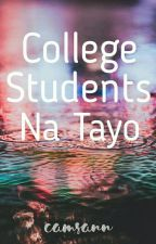 College Students Na Tayo (A College Girl's Journal) by CamsAnn