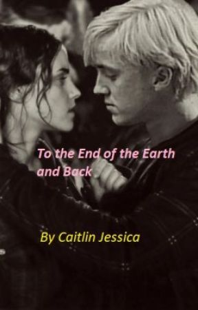 To the End of the Earth and Back [[Hr/D romance]] by CaitlinJessica126