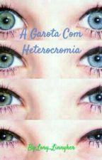 A Garota Com Heterocromia by LaurenDallas87