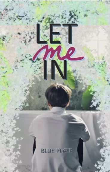 Let Me In by blueplate