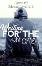 Waiting for the Right One (Fame #3) by 3dream_writer3