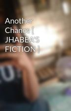 Another Chance [ JHABEA'S FICTION ] by EYSELMAE